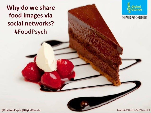 Why	   do	   we	   share	    food	   images	   via	    social	   networks?	    #FoodPsych	    @TheWebPsych	   @DigitalBlon...