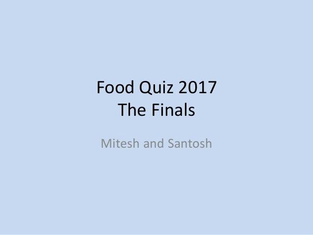 Food Quiz 2017 The Finals Mitesh and Santosh
