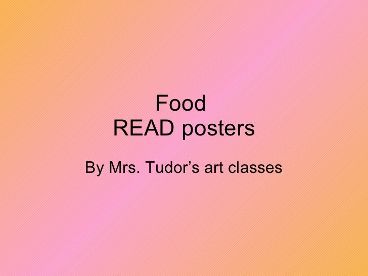 Food  READ posters By Mrs. Tudor's art classes