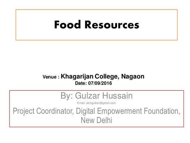 Food Resources By: Gulzar Hussain Email- akmgulzar@gmail.com Project Coordinator, Digital Empowerment Foundation, New Delh...