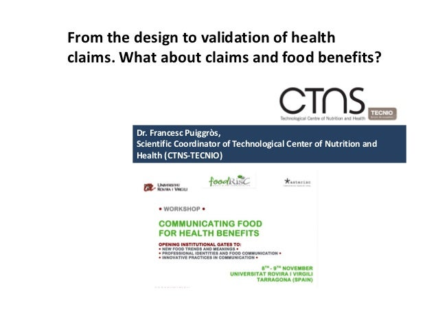 Fromthedesigntovalidationofhealthclaims.Whataboutclaimsandfoodbenefits?         Dr.Francesc Puiggròs,      ...