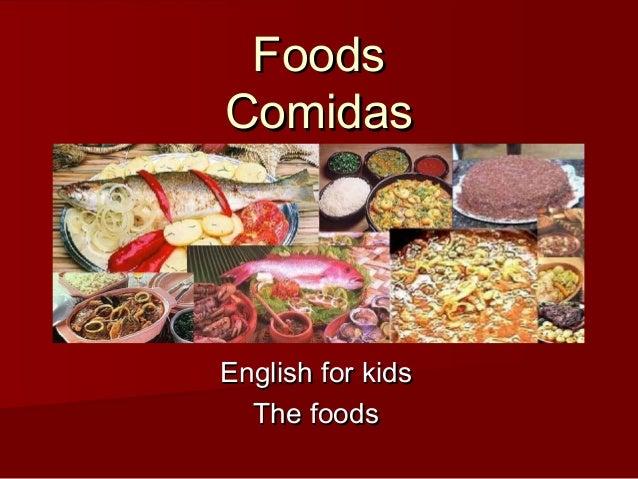 FoodsFoods ComidasComidas English for kidsEnglish for kids The foodsThe foods