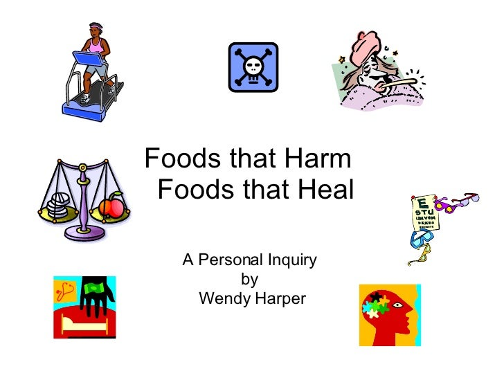 Foods that Harm   Foods that Heal A Personal Inquiry  by  Wendy Harper