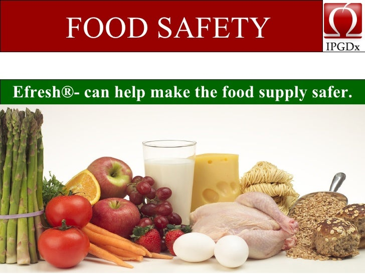 FOOD SAFETY Efresh®- can help make the food supply safer.