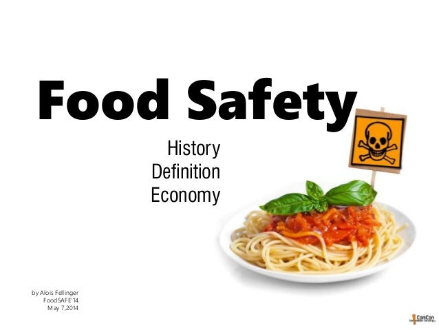 Food Safety History Definition Economy by Alois Fellinger FoodSAFE'14 May 7,2014