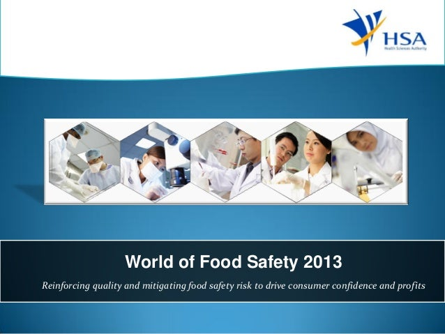 World of Food Safety 2013 Reinforcing quality and mitigating food safety risk to drive consumer confidence and profits