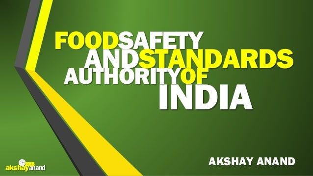 AKSHAY ANAND FOODSAFETY ANDSTANDARDS AUTHORITYOF INDIA ©2015 akshayanand