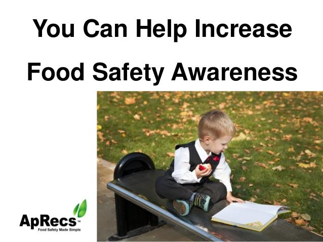 You Can Help Increase Food Safety Awareness  Seamlessly Integrated Food Safety Awareness™ www.ApRecs.com  08/14/2013 © Cen...
