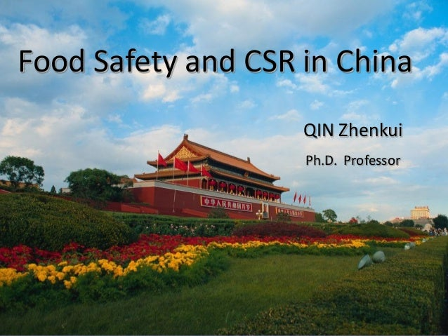 Food Safety and CSR in China                       QIN Zhenkui                        Ph.D.  Professor
