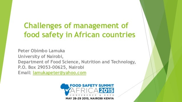 Challenges of management of food safety in African countries Peter Obimbo Lamuka University of Nairobi, Department of Food...