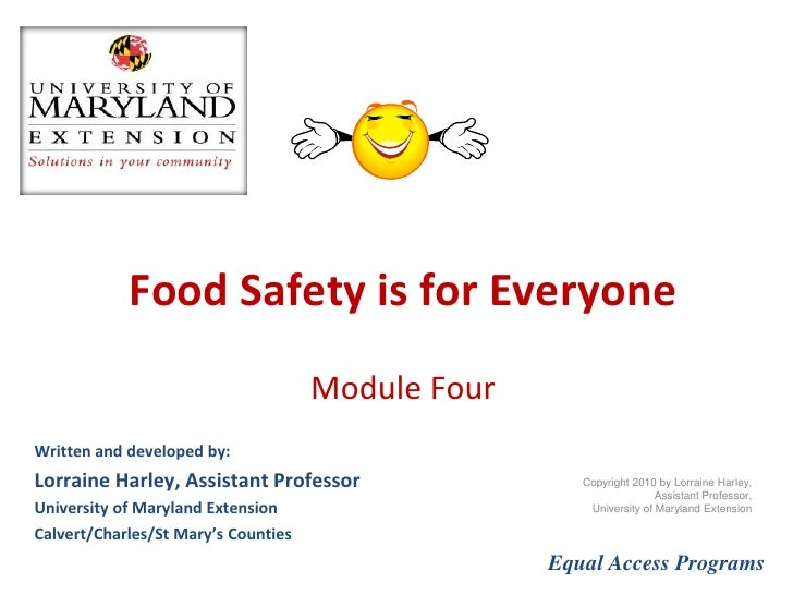 Food Safety is for EveryoneModule Four<br />Written and developed by:<br />Lorraine Harley, Assistant Professor<br />Unive...