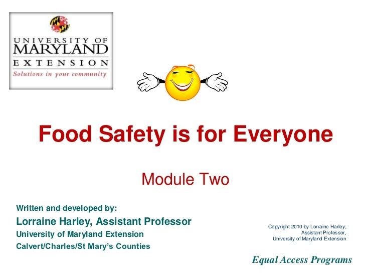 Food Safety is for Everyone Module Two Lorraine Harley MS Family and Consumer Sciences Educator University of Maryland Ext...