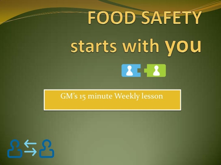 FOOD SAFETY   starts with you<br />GM's 15 minute Weekly lesson   <br />