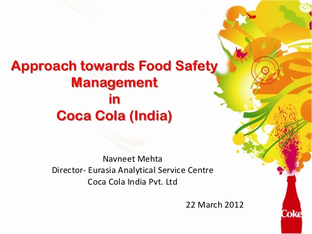 Approach towards Food Safety       Management            in     Coca Cola (India)                     Navneet  Mehta      ...