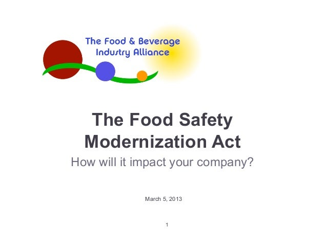 The Food Safety  Modernization ActHow will it impact your company?            March 5, 2013                   1