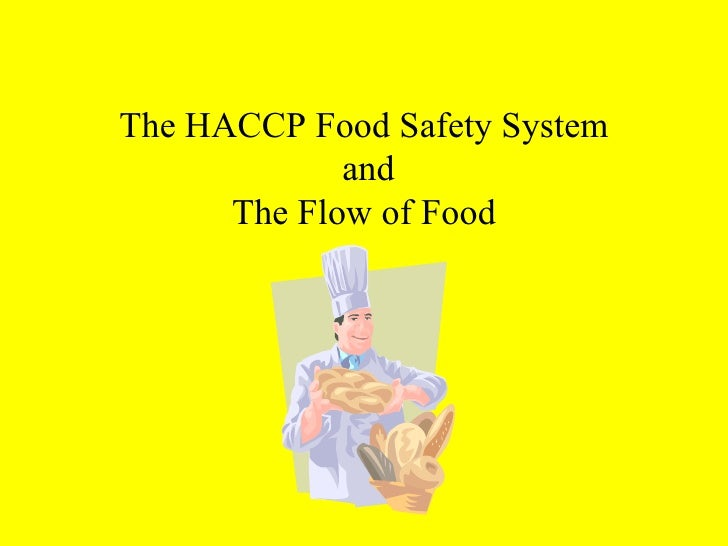 The HACCP Food Safety System             and      The Flow of Food