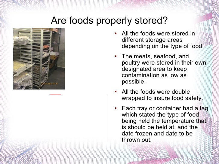 Are foods properly stored? <ul><li>All the foods were stored in different storage areas depending on the type of food. </l...