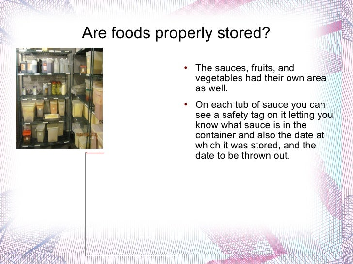 Are foods properly stored? <ul><li>The sauces, fruits, and vegetables had their own area as well. </li></ul><ul><li>On eac...