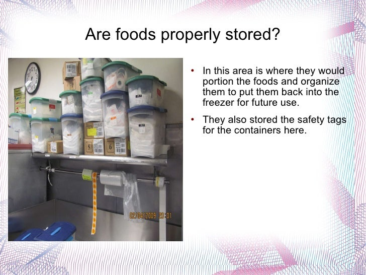 Are foods properly stored? <ul><li>In this area is where they would portion the foods and organize them to put them back i...