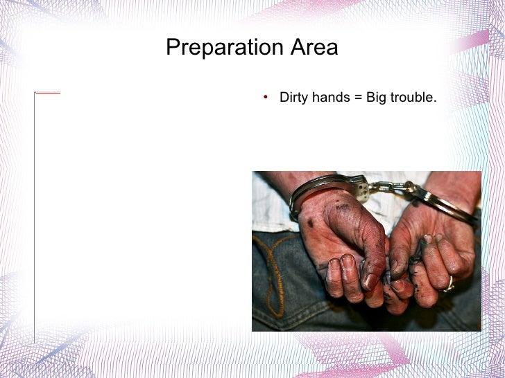 Preparation Area <ul><li>Dirty hands = Big trouble. </li></ul>
