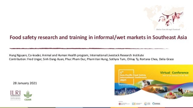 Better lives through livestock Food safety research and training in informal/wet markets in Southeast Asia Hung Nguyen, Co...