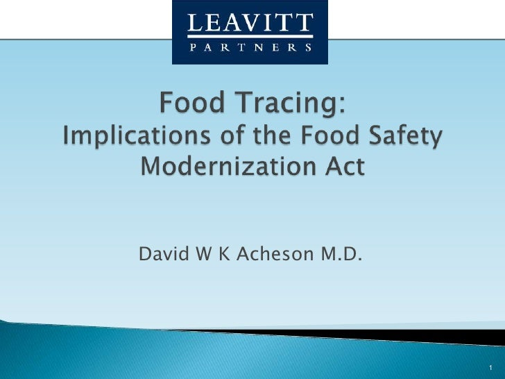 Food Tracing: Implications of the Food Safety Modernization Act<br />David W K Acheson M.D.<br />1<br />