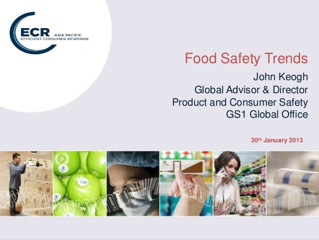 Food Safety TrendsJohn KeoghGlobal Advisor & DirectorProduct and Consumer SafetyGS1 Global Office30th January 2013