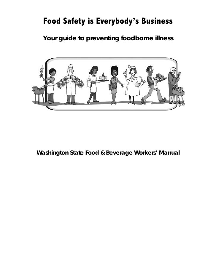 Food Safety is Everybody's Business   Your guide to preventing foodborne illness     Washington State Food & Beverage Work...