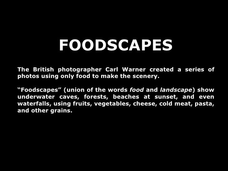 "FOODSCAPES The British photographer Carl Warner created a series of photos using only food to make the scenery. "" Foodscap..."