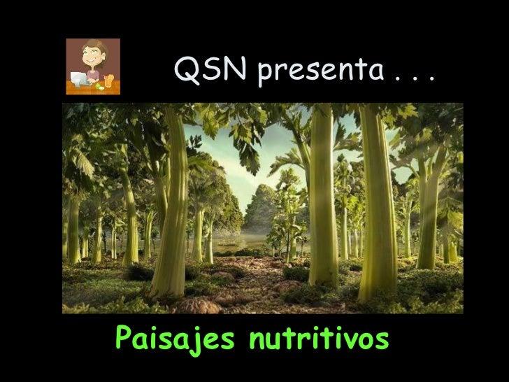 QSN presenta . . . <ul><li>Paisajes nutritivos </li></ul>
