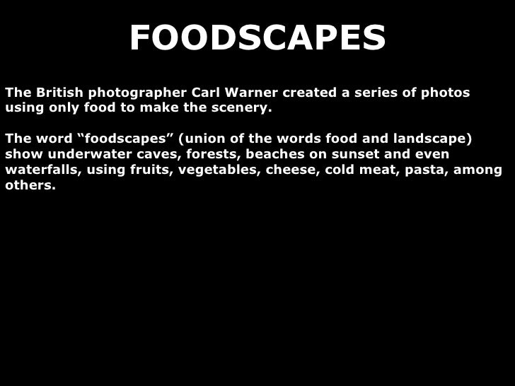 """FOODSCAPES The British photographer Carl Warner created a series of photos using only food to make the scenery. The word """"..."""