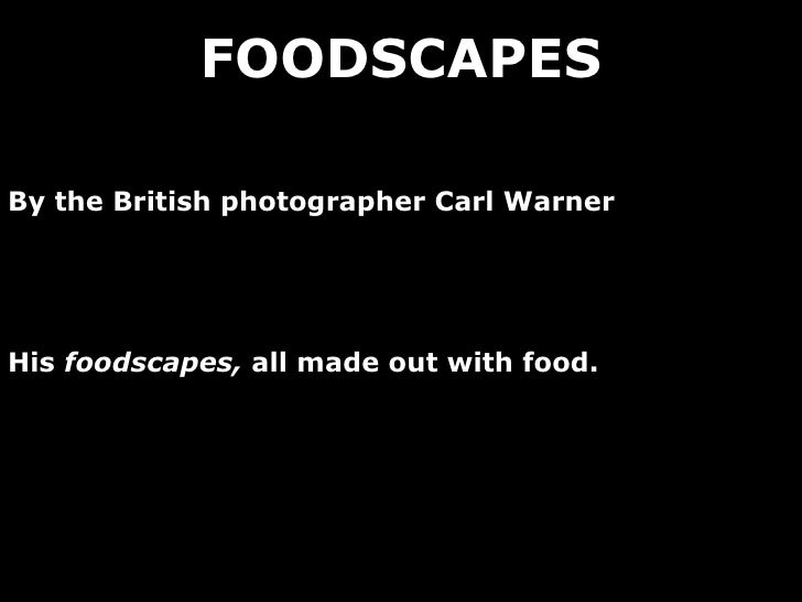 FOODSCAPES By the British photographer Carl Warner His  foodscapes,  all made out with food.