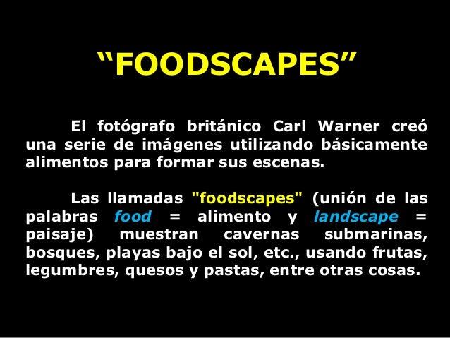 """""""FOODSCAPES""""     El fotógrafo británico Carl Warner creóuna serie de imágenes utilizando básicamentealimentos para formar ..."""