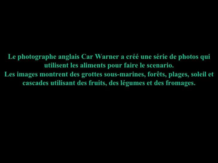 Le photographe anglais Car Warner a créé une série de photos qui utilisent les aliments pour faire le scenario. Les images...