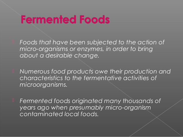  Foods that have been subjected to the action of micro-organisms or enzymes, in order to bring about a desirable change. ...