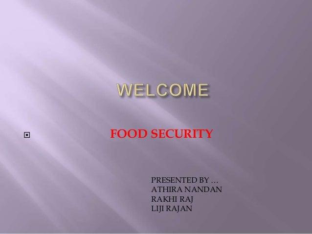  FOOD SECURITY PRESENTED BY … ATHIRA NANDAN RAKHI RAJ LIJI RAJAN