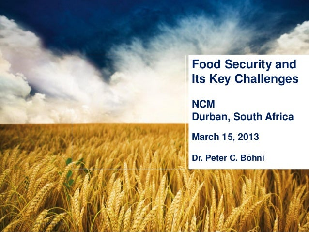 1 | © Bühler | Milling Technology II 2011 Food Security and Its Key Challenges NCM Durban, South Africa March 15, 2013 Dr....