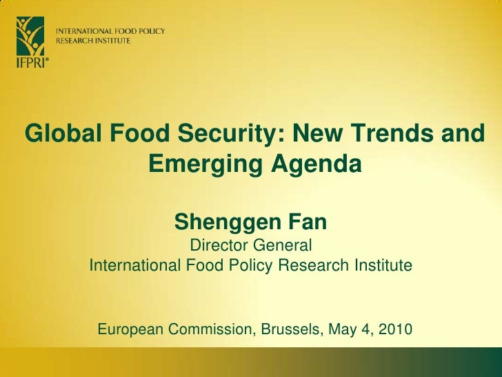 Global Food Security: New Trends and Emerging Agenda<br />Shenggen FanDirector General<br />International Food Policy Rese...