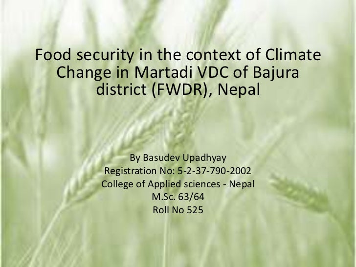 Food security in the context of Climate  Change in Martadi VDC of Bajura       district (FWDR), Nepal                By Ba...