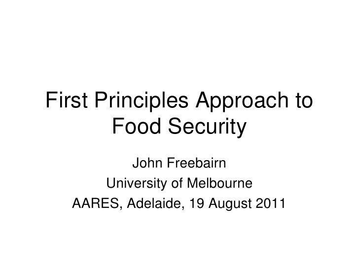 First Principles Approach to       Food Security          John Freebairn      University of Melbourne  AARES, Adelaide, 19...