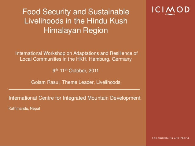International Centre for Integrated Mountain Development Kathmandu, Nepal Food Security and Sustainable Livelihoods in the...