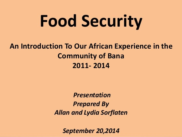 Food Security  An Introduction To Our African Experience in the  Community of Bana  2011- 2014  Presentation  Prepared By ...