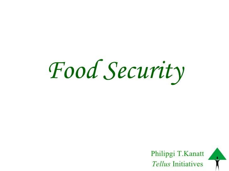 Food Security Philipgi T.Kanatt Tellus  Initiatives