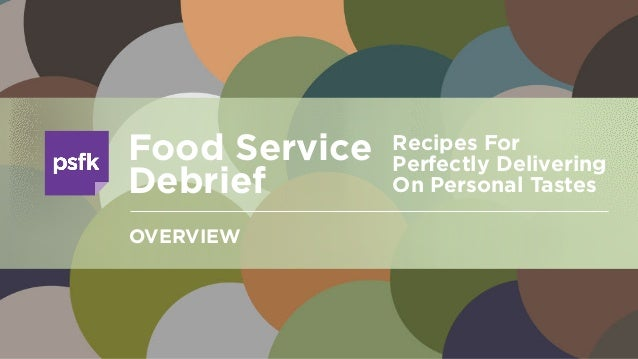 Recipes For Perfectly Delivering On Personal Tastes Food Service Debrief OVERVIEW