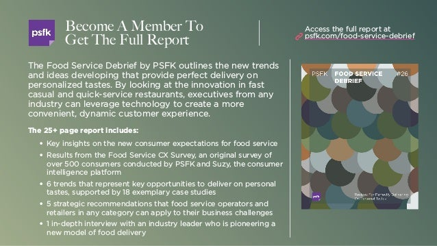The Food Service Debrief by PSFK outlines the new trends and ideas developing that provide perfect delivery on personalize...