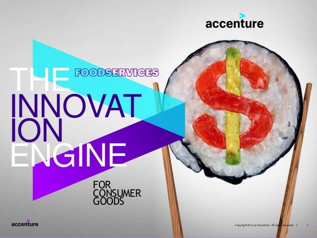 1Copyright © 2017 Accenture All rights reserved. | FOR CONSUMER GOODS INNOVAT ION ENGINE THE 1Copyright © 2017 Accenture A...
