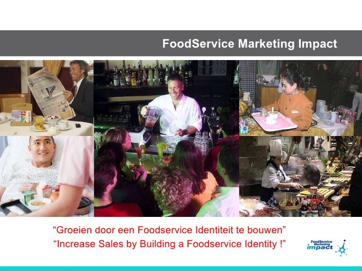 "FoodService Marketing Impact "" Groeien door een Foodservice Identiteit te bouwen"" "" Increase Sales by Building a Foodservi..."