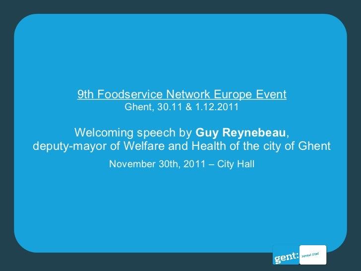 9th Foodservice Network Europe Event Ghent, 30.11 & 1.12.2011 Welcoming speech by  Guy Reynebeau , deputy-mayor of Welfare...