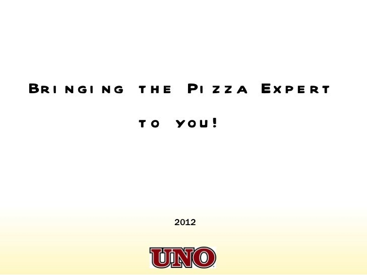 Bringing the Pizza Expert to you! 2012