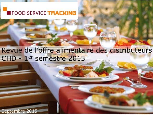Revue de l'offre alimentaire des distributeurs CHD - 1er semestre 2015 Septembre 2015